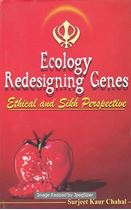 Picture of Ecology Redesigning Genes : Ethical and Sikh Perspective