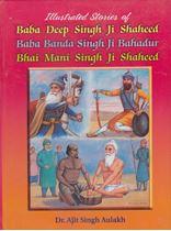 Picture of Illustrated Stories of Baba Deep Singh Ji Shaheed, Baba Banda Singh Ji Bahadur, Bhai Mani Singh Ji Shaheed