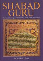 Picture of Shabad Guru : IIIustrated Catalogue of Rare Guru Granth Sahib Manuscripts (Part-2)