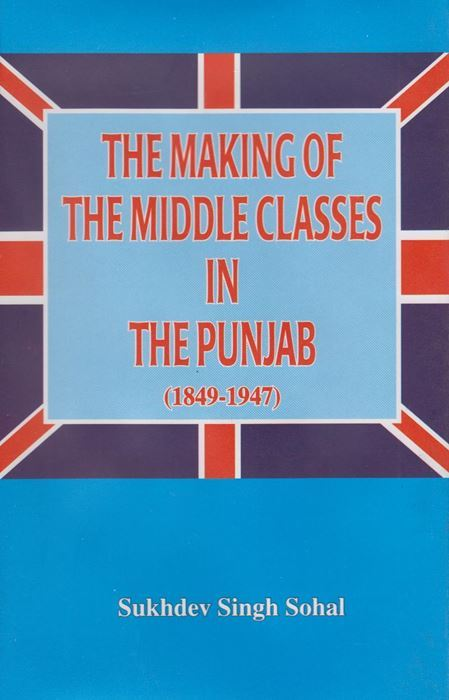 The Making of The Middle Classes in The Punjab (1849-1947)