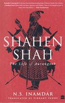 Picture of Shahen Shah : The Life of Aurangzeb